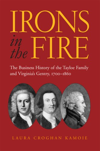 Irons in the Fire: The Business History of the Tayloe Family and Virginia's Gentry, 1700–1860