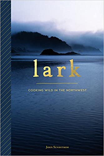 Lark Cooking Wild In The Northwest John Sundstrom