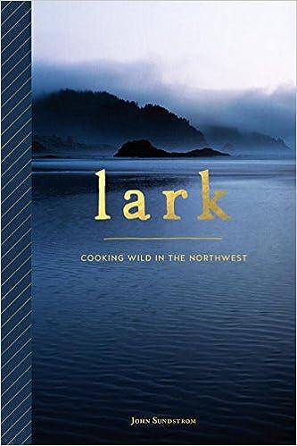 Lark Cooking Wild In The Northwest John Sundstrom