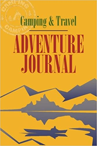 Camping & Travel Adventure Journal: Have Fun Keeping Track of Your Activities and Adventures, Observations of Wildlife, Animals, Birds, Plants and Places You Visit