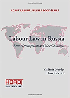 Labour Law in Russia Recent Developments (Adapt Labour Studies Book-Series)