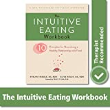 The Intuitive Eating Workbook: Ten Principles for