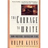 Image of The Courage to Write: How Writers Transcend Fear by Ralph Keyes (1995-05-01)