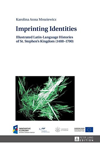 Imprinting Identities: Illustrated Latin-Language Histories of St. Stephen's Kingdom (1488–1700) by Peter Lang GmbH, Internationaler Verlag der Wissenschaften
