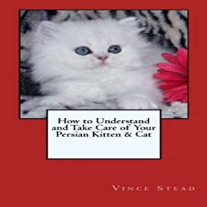 How to Understand and Take Care of Your Persian Kitten & Cat Audiobook