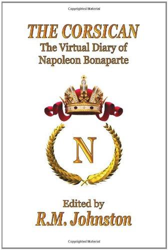 The Corsican: The Virtual Diary of Napoleon Bonaparte