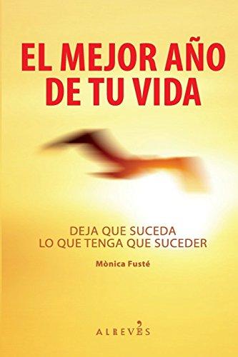 El mejor año de tu vida: Deja que suceda lo que tenga que suceder (Spanish Edition) [Monica Fuste] (Tapa Blanda)