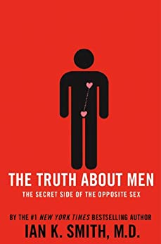 The Truth About Men: The Secret Side of the Opposite Sex by [Smith M.D., Ian K.]