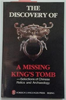 The Discovery of a Missing King's Tomb: Selections of Chinese Relics and Archaeology