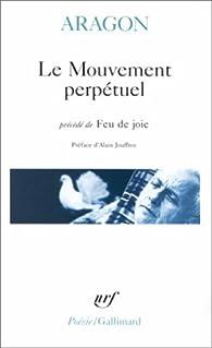 Le Mouvement perpétuel, précédé de 'Feu de joie' par Louis Aragon