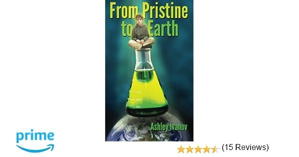 From Pristine to Earth: Ashley Ivanov: 9781499614572: Amazon.com ...