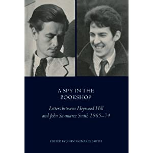 A Spy In The Bookshop: Letters Between Heywood Hill and John Saumerez Smith 1965-74 Heywood Hill and John Saumarez Smith