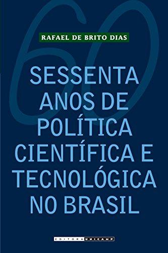 Sessenta Anos de Política Científica e Tecnológica no Brasil