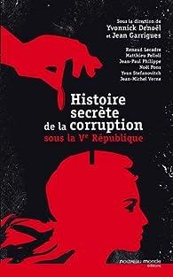 Histoire secrète de la corruption sous la Ve République par Yvonnick Denoël