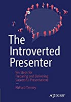 The Introverted Presenter: Ten Steps for Preparing and Delivering Successful Presentations Front Cover