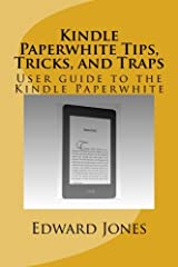 Kindle Paperwhite Tips, Tricks, and Traps: User guide to the Kindle Paperwhite Paperback