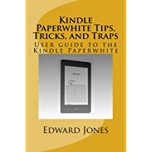 Kindle Paperwhite Tips, Tricks, and Traps: User guide to the Kindle Paperwhite