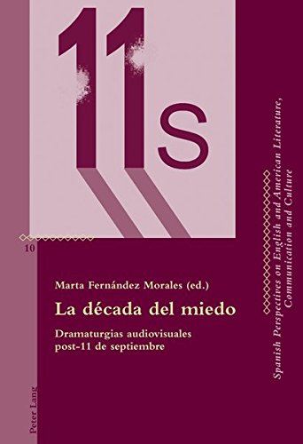 La década del miedo: Dramaturgias audiovisuales post-11 de septiembre (Critical Perspectives on English and American Literature, Communication and Culture) (Spanish Edition) by Peter Lang AG, Internationaler Verlag der Wissenschaften