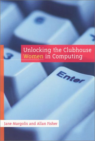 Unlocking the Clubhouse: Women in Computing (The MIT Press)