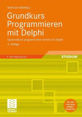 Grundkurs Programmieren mit Delphi: Systematisch programmieren lernen mit Delphi (German Edition) by Vieweg+Teubner Verlag