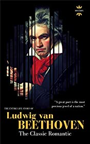 LUDWIG VAN BEETHOVEN: The Entire Life Story of A Genius Composer (Great Biographies Book 1)