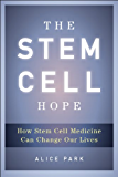 The Stem Cell Hope: How Stem Cell Medicine Can Change Our Lives
