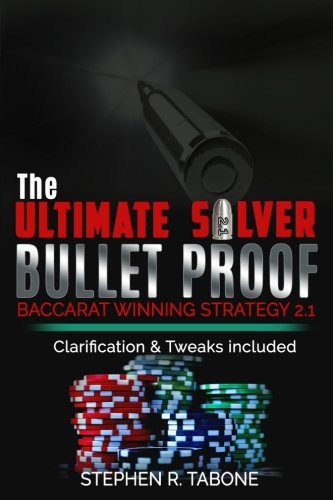 The Ultimate Silver Bullet Proof Baccarat Winning Strategy 2.1: Every Casino Baccarat (Punto Banco) Gambler Serious About Winning Should Read This Baccarat Winning Strategy (Volume 1)