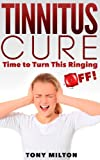 Tinnitus Cure: Time To Shut This Ringing OFF!