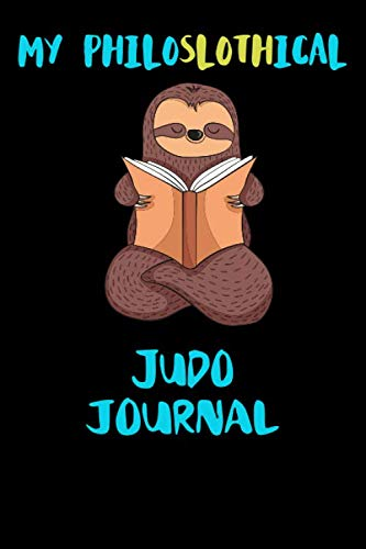 My Philoslothical Judo Journal: Blank Lined Notebook Journal Gift Idea For (Lazy) Sloth Spirit Animal Lovers