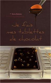 Je fais mes tablettes de chocolat par Anne Deblois