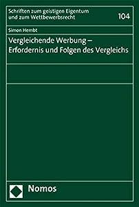 Vergleichende Werbung - Erfordernis Und Folgen Des Vergleichs (Schriften Zum Geistigen Eigentum Und Zum Wettbewerbsrecht) (German Edition)