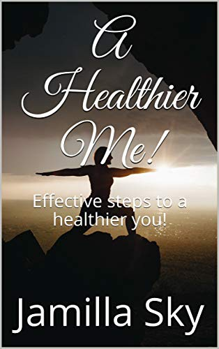 A Healthier Me!: Effective steps to a healthier you! (English Edition)