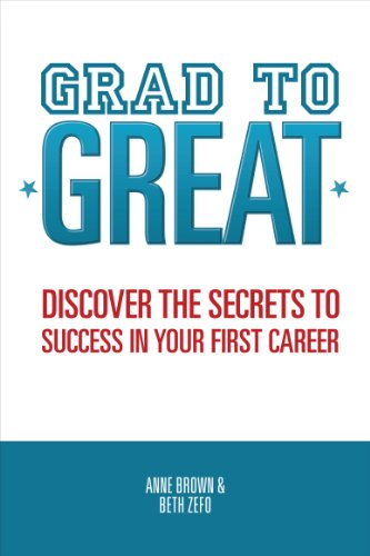 Grad to Great: Discover the Secrets to Success in Your First Career