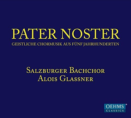 Pater Noster - Sacred Choral Music of Five Centuries by Salzburg Bach Choir (2015-05-04)