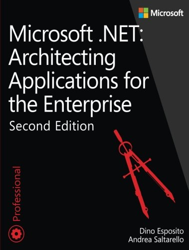 Microsoft .NET - Architecting Applications for the Enterprise (2nd Edition) (Developer Reference) (Patterns Of Enterprise Application Architecture 2nd Edition)