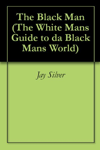The Black Man (The White Mans Guide to da Black Mans World)