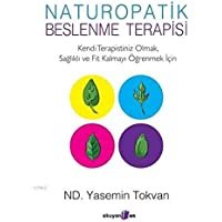 Naturopatik - Beslenme Terapisi: Kendi Terapistiniz Olmak, Sağlıklı ve Fit Kalmayı Öğrenmek İçin