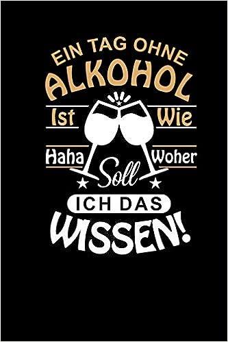 Ein Tag Ohne Alkohol Notizbuch Lustige Spruche Alkohol Spass