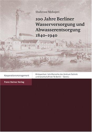 100 Jahre Berliner Wasserversorgung und Abwasserentsorgung: 1840-1940 (Blickwechsel / Schriftenreihe des Zentrum Technik und Gesellschaft der TU Berlin, Band 2)