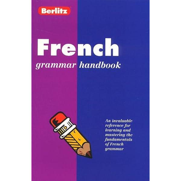 Amazon Com French Grammar Handbook Berlitz Language Handbooks French Edition 9782831563879 Berlitz Publishing Moys Alan Books