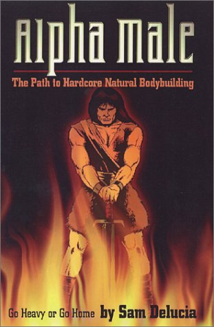 Alpha Male : The Path to Hardcore Natural Bodybuilding