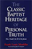 The Classic Baptist Heritage of Personal Truth : The Truth As It Is in Jesus, Frank Louis Mauldin, 1577361318
