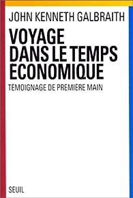 Voyage dans le temps économique. Témoignage de première main par John Kenneth Galbraith