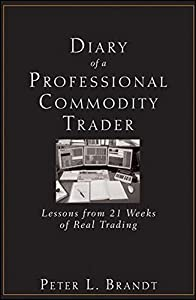 Diary of a Professional Commodity Trader: Lessons from 21 Weeks of Real Trading by Peter L. Brandt (2011-02-02)