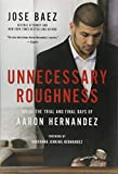 img - for Unnecessary Roughness: Inside the Trial and Final Days of Aaron Hernandez book / textbook / text book