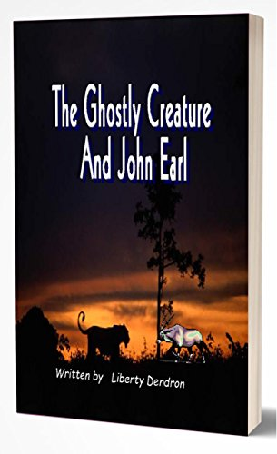 Book: The ghostly creature and John Earl by Liberty Dendron