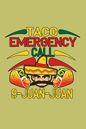 Taco Emergency Call 9 Juan Juan: With a matte, full-color soft cover, this lined journal is the ideal size 6x9 inch, 54 pages cream colored pages . It makes an excellent gift as well. (Secret Diary Of A Call Girl Music)