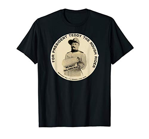 Teddy Roosevelt Campaign Button Shirt-Rough Rider Tshirt