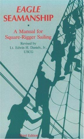 Eagle Seamanship: A Manual for Square-Rigger Sailing