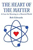The Heart of the Matter, Bob Edwards, 0595240062